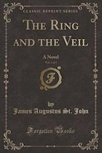 The Ring and the Veil, Vol. 1 of 3: A Novel (Classic Reprint) af James Augustus St. John