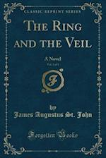 The Ring and the Veil, Vol. 3 of 3: A Novel (Classic Reprint) af James Augustus St. John