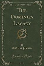The Dominies Legacy, Vol. 1 of 3 (Classic Reprint)
