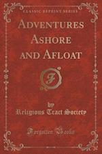 Adventures Ashore and Afloat (Classic Reprint) af Religious Tract Society