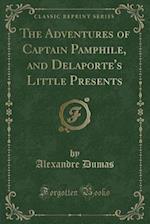The Adventures of Captain Pamphile, and Delaporte's Little Presents (Classic Reprint)