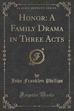 Honor: A Family Drama in Three Acts (Classic Reprint) af John Franklyn Phillips
