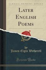Later English Poems (Classic Reprint)