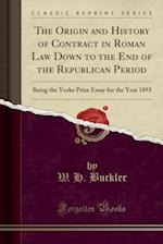 The Origin and History of Contract in Roman Law Down to the End of the Republican Period af W. H. Buckler