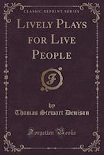 Lively Plays for Live People (Classic Reprint) af Thomas Stewart Denison