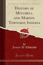 History of Mitchell and Marion Township, Indiana (Classic Reprint)
