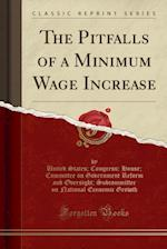 The Pitfalls of a Minimum Wage Increase (Classic Reprint)