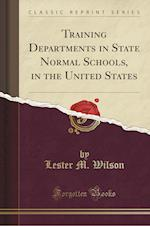 Training Departments in State Normal Schools, in the United States (Classic Reprint)
