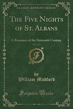 The Five Nights of St. Albans, Vol. 2 of 3: A Romance of the Sixteenth Century (Classic Reprint) af William Mudford