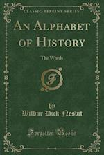 An Alphabet of History: The Words (Classic Reprint)