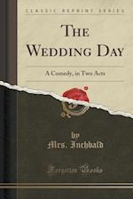 The Wedding Day: A Comedy, in Two Acts (Classic Reprint)