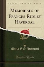 Memorials of Frances Ridley Havergal (Classic Reprint)