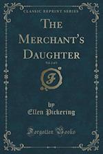The Merchant's Daughter, Vol. 2 of 3 (Classic Reprint) af Ellen Pickering