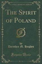 The Spirit of Poland (Classic Reprint) af Dorothea M. Hughes