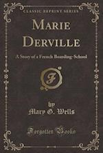 Marie Derville: A Story of a French Boarding-School (Classic Reprint) af Mary G. Wells