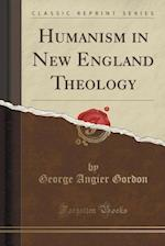 Humanism in New England Theology (Classic Reprint)