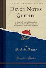 Devon Notes Queries, Vol. 1: A Quarterly Journal Devoted to the Local History Biography and Antiquities of the County of Devon (Classic Reprint) af P. F. S. Amery