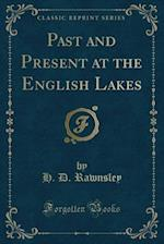 Past and Present at the English Lakes (Classic Reprint)