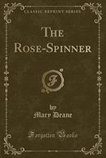 The Rose-Spinner (Classic Reprint) af Mary Deane