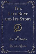 The Life-Boat and Its Story (Classic Reprint) af Noel T. Methley