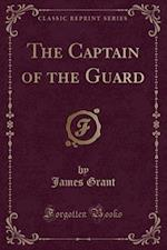 The Captain of the Guard (Classic Reprint)
