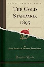 The Gold Standard, 1895 (Classic Reprint)
