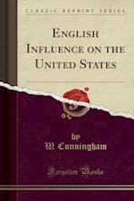 English Influence on the United States (Classic Reprint)