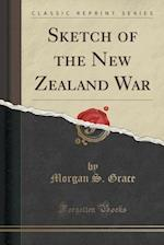 Sketch of the New Zealand War (Classic Reprint)