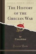 The History of the Grecian War, Vol. 1 (Classic Reprint) af Thucydides Thucydides