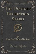 The Doctor's Recreation Series, Vol. 9 (Classic Reprint)