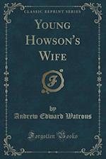 Young Howson's Wife (Classic Reprint) af Andrew Edward Watrous