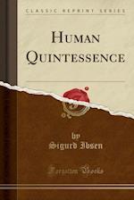 Human Quintessence (Classic Reprint)