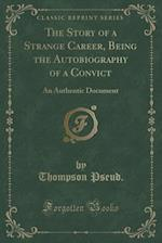 The Story of a Strange Career, Being the Autobiography of a Convict af Thompson Pseud