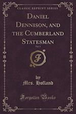 Daniel Dennison, and the Cumberland Statesman, Vol. 3 (Classic Reprint) af Mrs. Hofland