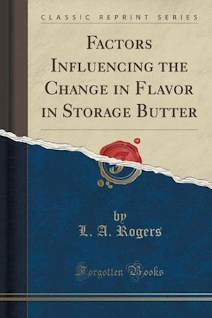 Factors Influencing the Change in Flavor in Storage Butter (Classic Reprint)