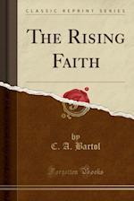 The Rising Faith (Classic Reprint)