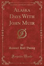Alaska Days with John Muir (Classic Reprint)
