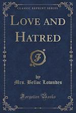 Love and Hatred (Classic Reprint) af Mrs. Belloc Lowndes