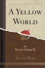 A Yellow World (Classic Reprint) af Hung Chang Li