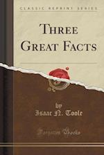 Three Great Facts (Classic Reprint) af Isaac N. Toole