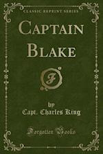 Captain Blake (Classic Reprint) af Capt Charles King