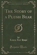 The Story of a Plush Bear (Classic Reprint)