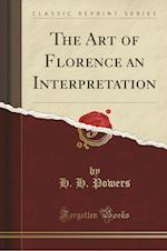 The Art of Florence an Interpretation (Classic Reprint)
