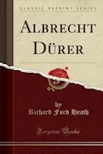 Albrecht Durer (Classic Reprint)