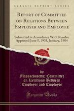 Report of Committee on Relations Between Employer and Employee