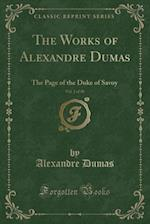 The Works of Alexandre Dumas, Vol. 2 of 30: The Page of the Duke of Savoy (Classic Reprint)