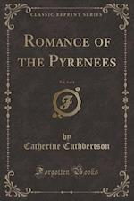 Romance of the Pyrenees, Vol. 3 of 4 (Classic Reprint) af Catherine Cuthbertson