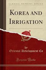 Korea and Irrigation (Classic Reprint)