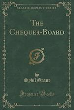 The Chequer-Board (Classic Reprint)