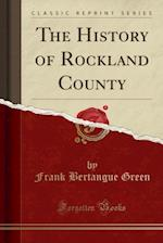 The History of Rockland County (Classic Reprint) af Frank Bertangue Green